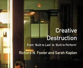 Creative destruction By Richard N. Foster and Sarah Kaplan