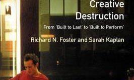 Creative destruction By Richard N. Foster and Sarah Kaplan